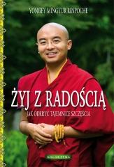 Yongey Mingyur Rinpoche, Żyj z radością: Jak odkryć tajemnice szczęścia.
