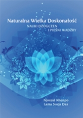 Naturalna Wielka Doskonałość. Nauki Dzogczen i pieśni wadżry